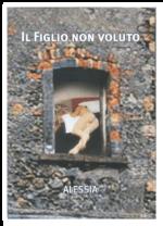IL FIGLIO NON VOLUTO - Alessia