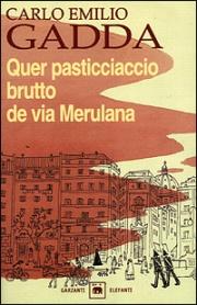 QUER PASTICCIACCIO BRUTTO DE VIA MERULANA - Carlo Emilio Gadda
